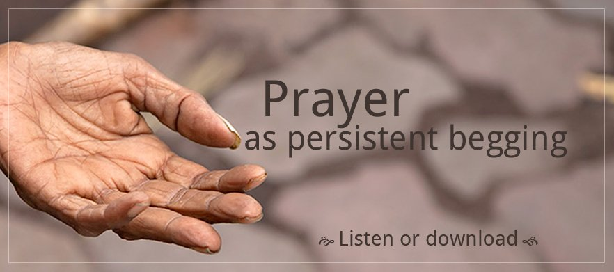 Prayer As Persistent Begging poster